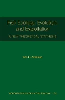 Fish Ecology, Evolution, and Exploitation: A New Theoretical Synthesis - Monographs in Population Biology 94 (Hardback)