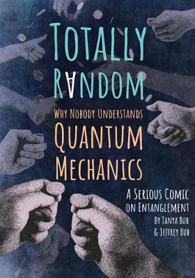 Totally Random: Why Nobody Understands Quantum Mechanics (A Serious Comic on Entanglement) (Paperback)