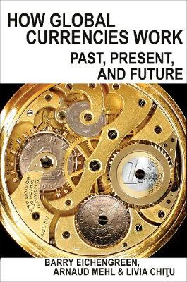 How Global Currencies Work: Past, Present, and Future (Hardback)