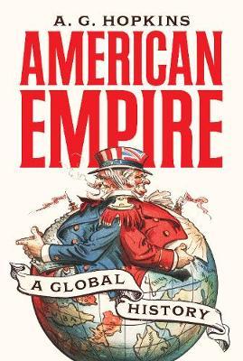 American Empire: A Global History - America in the World 25 (Hardback)