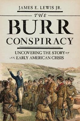 The Burr Conspiracy: Uncovering the Story of an Early American Crisis (Hardback)
