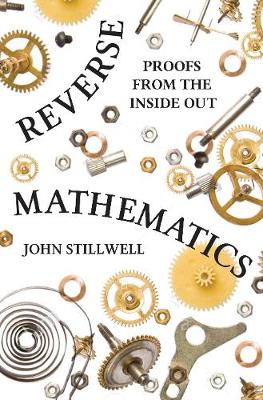 Reverse Mathematics: Proofs from the Inside Out (Hardback)