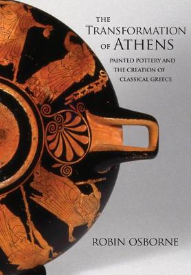 The Transformation of Athens: Painted Pottery and the Creation of Classical Greece - Martin Classical Lectures (Hardback)
