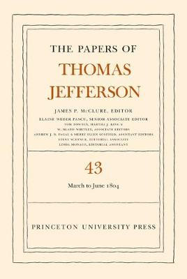 The Papers of Thomas Jefferson, Volume 43: 11 March to 30 June 1804 - Papers of Thomas Jefferson (Hardback)