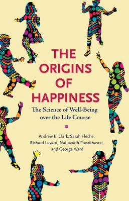 The Origins of Happiness: The Science of Well-Being over the Life Course (Hardback)
