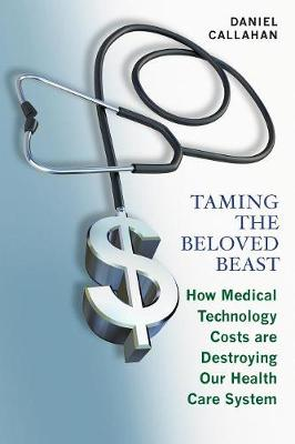 Taming the Beloved Beast: How Medical Technology Costs Are Destroying Our Health Care System (Paperback)