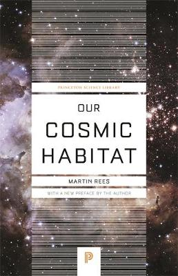 Our Cosmic Habitat - Princeton Science Library 55 (Paperback)