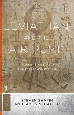 Leviathan and the Air-Pump: Hobbes, Boyle, and the Experimental Life - Princeton Classics 32 (Paperback)