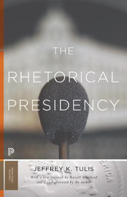 The Rhetorical Presidency - Princeton Classics 31 (Paperback)