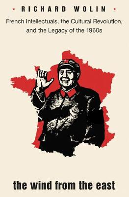 The Wind From the East: French Intellectuals, the Cultural Revolution, and the Legacy of the 1960s - Second Edition (Paperback)