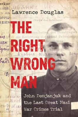 The Right Wrong Man: John Demjanjuk and the Last Great Nazi War Crimes Trial (Paperback)