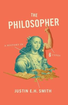 The Philosopher: A History in Six Types (Paperback)