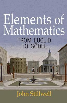 Elements of Mathematics: From Euclid to Goedel (Paperback)