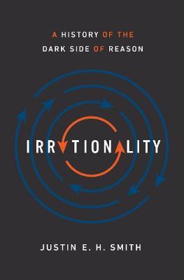 Irrationality: A History of the Dark Side of Reason (Hardback)