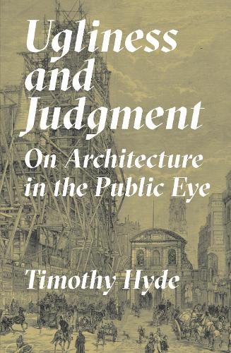 Ugliness and Judgment: On Architecture in the Public Eye (Hardback)