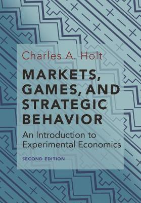 Markets, Games, and Strategic Behavior: An Introduction to Experimental Economics (Second Edition) (Hardback)