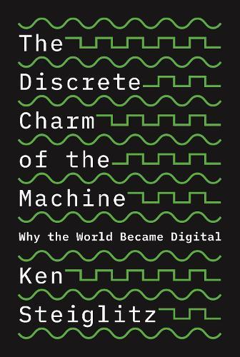 The Discrete Charm of the Machine: Why the World Became Digital (Hardback)