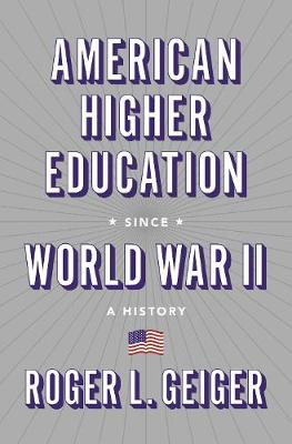 American Higher Education since World War II: A History - The William G. Bowen Series 115 (Hardback)