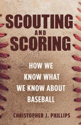 Scouting and Scoring: How We Know What We Know about Baseball (Hardback)