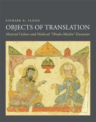 """Objects of Translation: Material Culture and Medieval """"Hindu-Muslim"""" Encounter (Paperback)"""