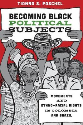 Becoming Black Political Subjects: Movements and Ethno-Racial Rights in Colombia and Brazil (Paperback)