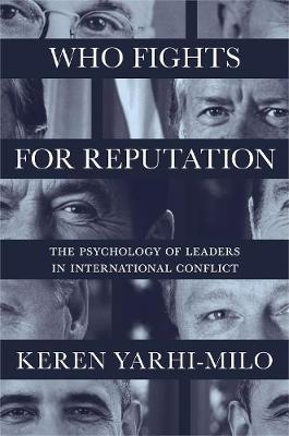 Who Fights for Reputation: The Psychology of Leaders in International Conflict - Princeton Studies in International History and Politics 156 (Paperback)