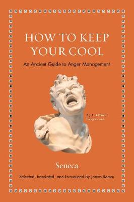How to Keep Your Cool: An Ancient Guide to Anger Management - Ancient Wisdom for Modern Readers (Hardback)