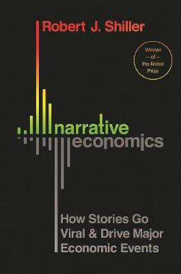 Narrative Economics: How Stories Go Viral and Drive Major Economic Events (Hardback)