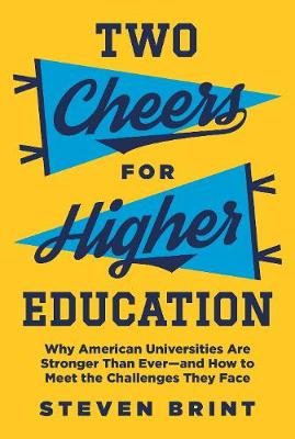 Two Cheers for Higher Education: Why American Universities Are Stronger Than Ever-and How to Meet the Challenges They Face - The William G. Bowen Series 112 (Hardback)