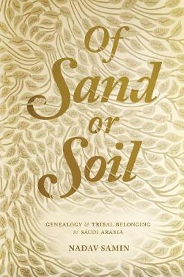 Of Sand or Soil: Genealogy and Tribal Belonging in Saudi Arabia - Princeton Studies in Muslim Politics 70 (Paperback)