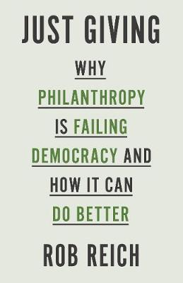 Just Giving: Why Philanthropy Is Failing Democracy and How It Can Do Better (Hardback)