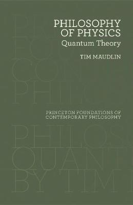 Philosophy of Physics: Quantum Theory - Princeton Foundations of Contemporary Philosophy (Hardback)