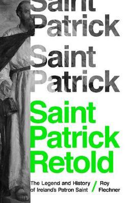 Saint Patrick Retold: The Legend and History of Ireland's Patron Saint (Hardback)
