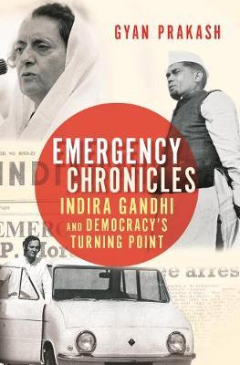 Emergency Chronicles: Indira Gandhi and Democracy's Turning Point (Hardback)