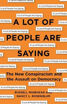 A Lot of People Are Saying: The New Conspiracism and the Assault on Democracy (Hardback)