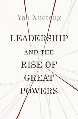 Leadership and the Rise of Great Powers - The Princeton-China Series 1 (Hardback)