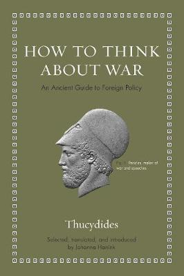 How to Think about War: An Ancient Guide to Foreign Policy - Ancient Wisdom for Modern Readers (Hardback)