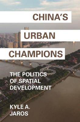 China's Urban Champions: The Politics of Spatial Development - Princeton Studies in Contemporary China 3 (Paperback)