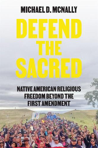 Defend the Sacred: Native American Religious Freedom beyond the First Amendment (Paperback)