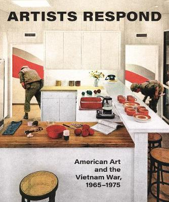 Artists Respond: American Art and the Vietnam War, 1965-1975 (Hardback)