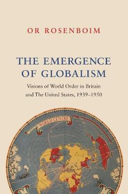 The Emergence of Globalism: Visions of World Order in Britain and the United States, 1939-1950 (Paperback)