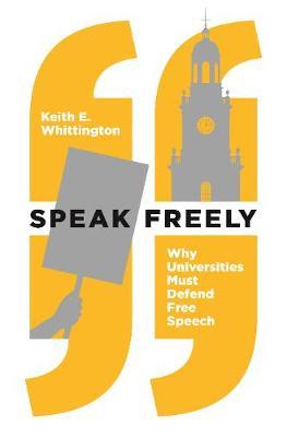Speak Freely: Why Universities Must Defend Free Speech - New Forum Books (Paperback)
