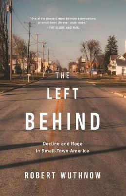 The Left Behind: Decline and Rage in Small-Town America (Paperback)