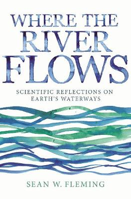 Where the River Flows: Scientific Reflections on Earth's Waterways (Paperback)
