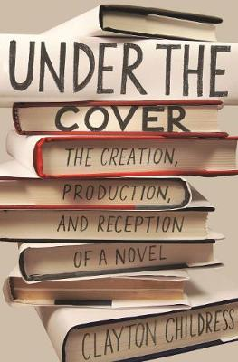 Under the Cover: The Creation, Production, and Reception of a Novel - Princeton Studies in Cultural Sociology (Paperback)