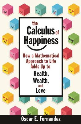 The Calculus of Happiness: How a Mathematical Approach to Life Adds Up to Health, Wealth, and Love (Paperback)