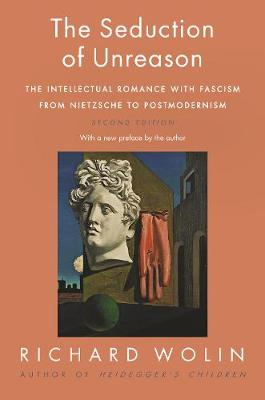 The Seduction of Unreason: The Intellectual Romance with Fascism from Nietzsche to Postmodernism, Second Edition (Paperback)