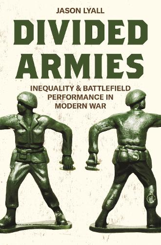 Divided Armies: Inequality and Battlefield Performance in Modern War - Princeton Studies in International History and Politics (Paperback)