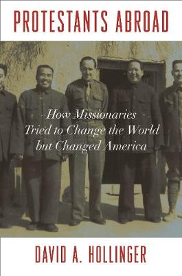 Protestants Abroad: How Missionaries Tried to Change the World but Changed America (Paperback)