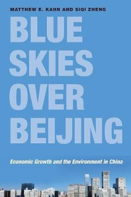 Blue Skies over Beijing: Economic Growth and the Environment in China (Paperback)